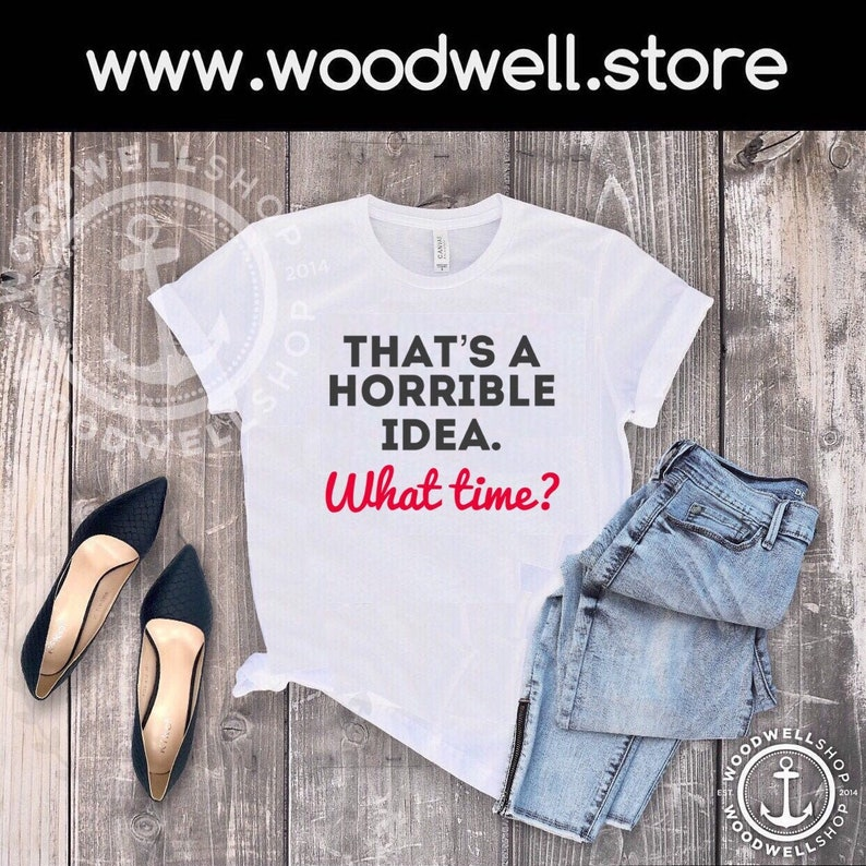 Thats a horrible idea what time tee Funny tshirt gift woman image 0