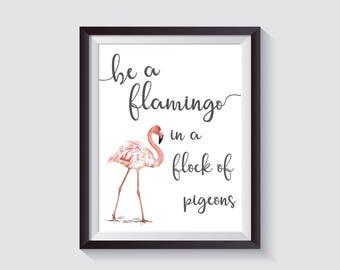 Be a Flamingo in a Flock of Pigeons Downloadable Print