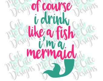 a55bb5058 SVG DXF PNG cut file cricut silhouette cameo scrap booking Of Course I Drink  Like A Fish I'm A Mermaid