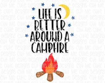 SVG DXF PNG cut file cricut silhouette cameo scrap booking Life Is Better Around A Campfire