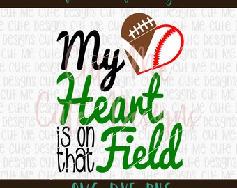 SVG DXF PNG cut file cricut silhouette cameo scrap booking Football/Baseball My Heart is on that Field