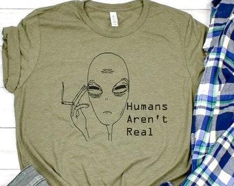 4793d6dabc43 Humans aren't real funny alien shirt ufo shirt do you believe shirt gift  for aline lover alien gift ufo gift funny ufo shirt aliens are real