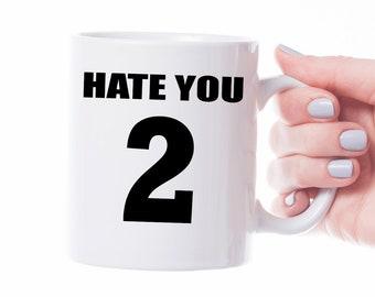 Hate you too-ceramic mug-mug with saying coffee mug gift idea