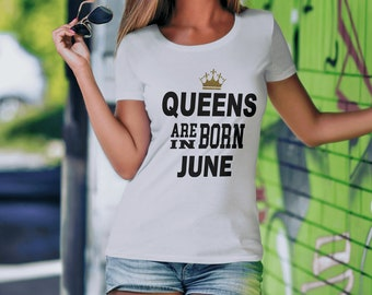 Queens are born in June-women's birthday T-shirt | |  Gift idea Birth Month June