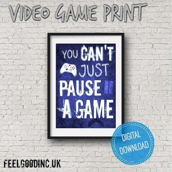 You Can/'t Just Pause A Game Kid Room Decor Wall Art