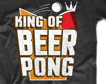 bab28c92b Beer Pong Shirt - King Of Beer Pong Funny Drinking Shirt For Men