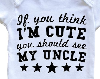 5d2979514f If You Think I'm Cute You Should See My Uncle Funny Baby Onesie - Niece  Nephew Baby Bodysuit