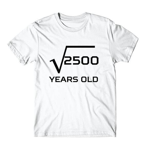 50th Birthday Shirt Square Root Of 2500 Funny 50 Years Old