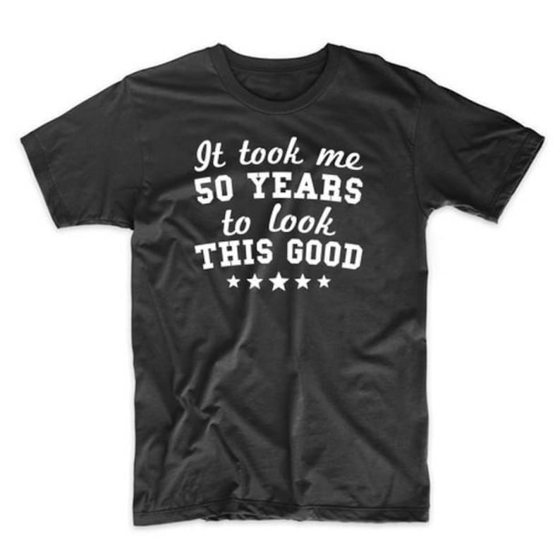 Funny 50th Birthday Shirt It Took Me 50 Years To Look This