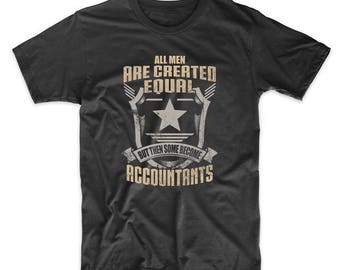 All Men Are Created Equal But Then Some Become Accountants T-Shirt
