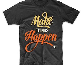 Make Things Happen Inspirational Motivational T-Shirt