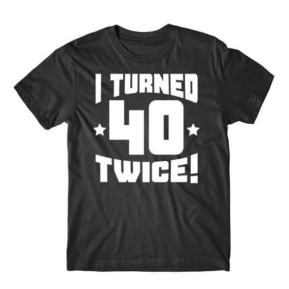 80th Birthday Shirt I Turned 40 Twice 80 Years Old T