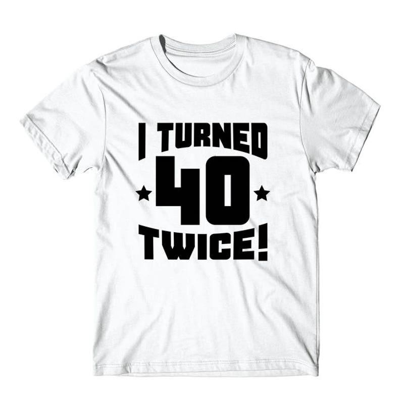 c8e54d30 Funny 80th Birthday Shirt I Turned 40 Twice T-Shirt by   Etsy