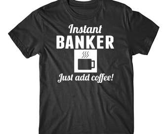 Instant Banker Just Add Coffee Funny Banking Shirt by Really Awesome Shirts
