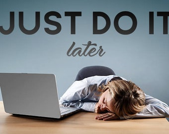 Just Do It Later - Motivational Quote Decal - Vinyl Wall Decor - Pick Your Color - Motivation - Inspiration