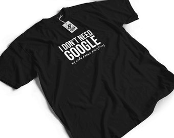 I Don't Need Google My Wife Knows Everything T-Shirt - Funny slogan humour gift idea