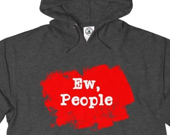 Unisex French Terry Hoodie, Medium Weight Funny Sarcastic Sweatshirt, XS-3XL, Ew People Novelty Adult Unisex Front Pocket Pullover Jacket