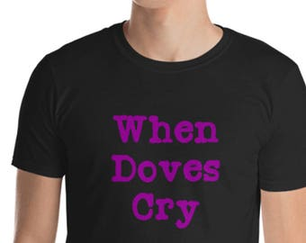 Unisex Mens T Shirt,  When Doves Cry Tee, 80's Novelty Tee, S-3XL Sizes, Heavy Cotton Soft DTG Print Tee, Prince Inspired Tee, Song Title T