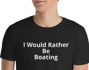Unisex Mens T Shirt, I Would Rather Be Boating Shirt, Funny Adult S-3XL Softstyle Shirt, DTG Unisex Mens Shirt Apparel