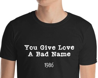 Unisex Mens T Shirt, You Give Love a Bad Name Music Tee, 80's Band Tee,  Adult S-3XL Softstyle Shirt, DTG Unisex Mens Shirt Apparel