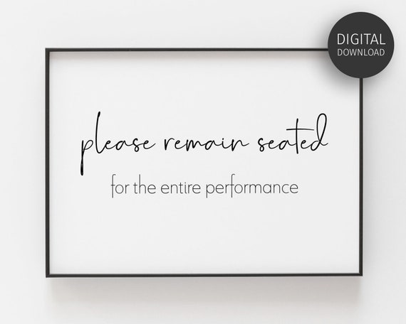 Please Remain Seated For Entire Performance Quote Typogrophy Wall Art Print