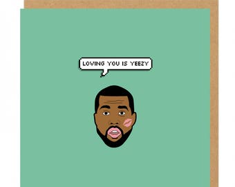 Loving you is yeezy Kanye West Greeting Card