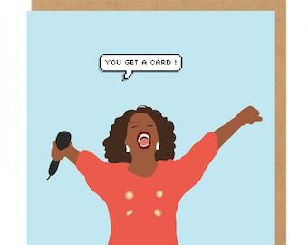 You get a card Oprah Winfrey Greeting Card