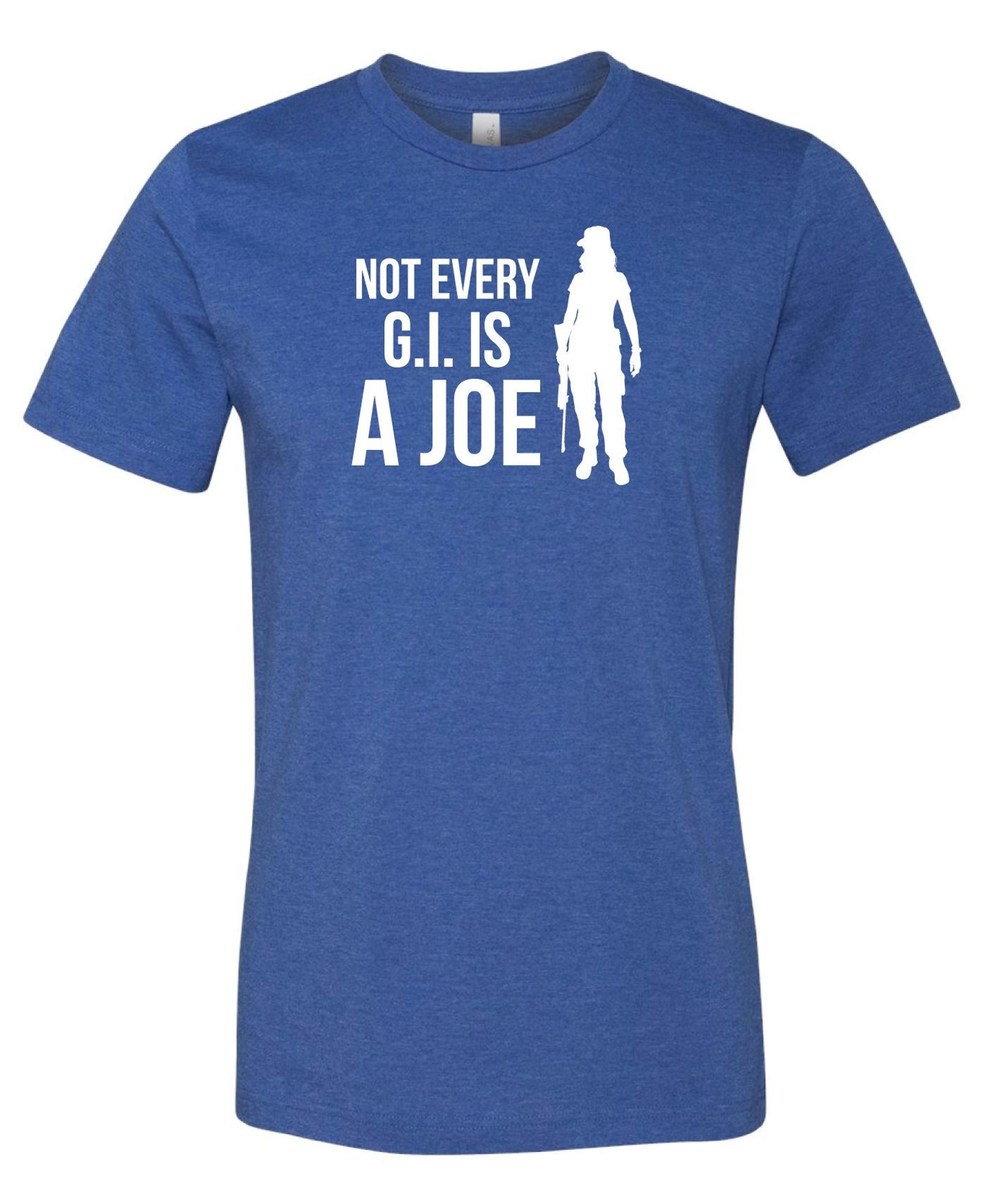 "Blue graphic tee that says ""not every G.I. is a Joe."" in white lettering. With a silhouette of a female service member with a gun."