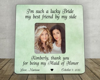 Maid of Honor Gift, Best friend Maid of Honor, Gift for Maid of Honor, Personalized picture frame, Thank You Gift, I'm such a lucky Bride