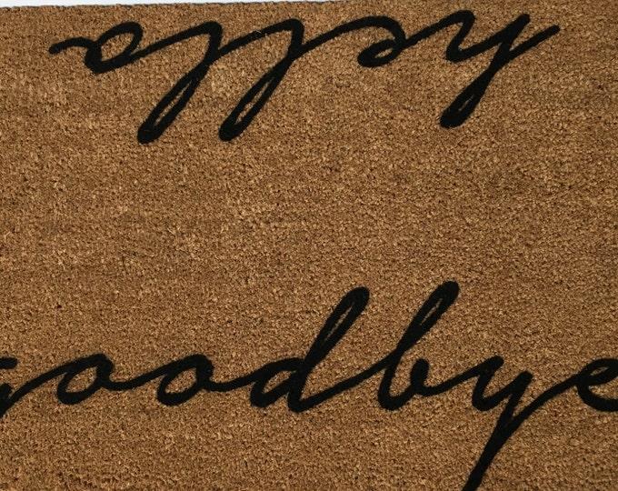 Hello Goodbye Door Mat / Custom Doormats / Welcome Mat / Personalized Doormat / Family Gift Ideas / Unique Gift Ideas / Greetings Doormat