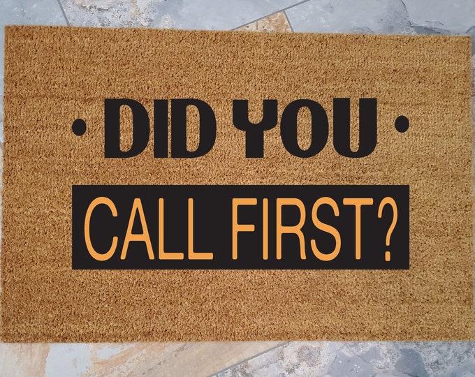 Doormat / Did You Call First? / Custom Doormat / Welcome Mat / Personalized Doormat / Funny Doormat / Gift for Friends / Call First
