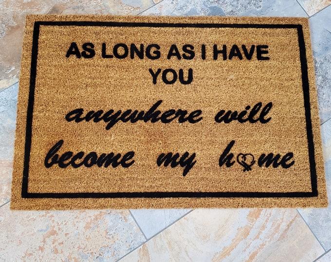 Anywhere Is Home Doormat / Custom Doormats / Welcome Mat / Personalized Doormat / Romantic Doormat / As Long As I Have You / Great Gift Idea