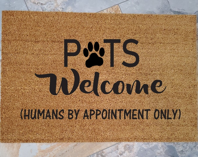 Doormat / Pets Welcome Humans by Appointment Only / Custom Doormat / Welcome Mat / Personalized Doormat / Funny Doormat / Gift for Friends