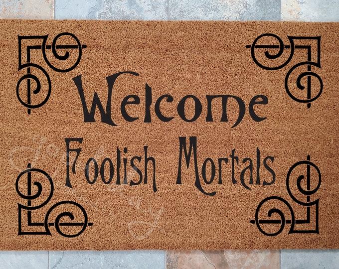 Welcome Foolish Mortals Doormat / Door Mat / Custom Doormat / Welcome Mat / Personalized Doormat / Funny Doormat / Gift for Friends / Scary