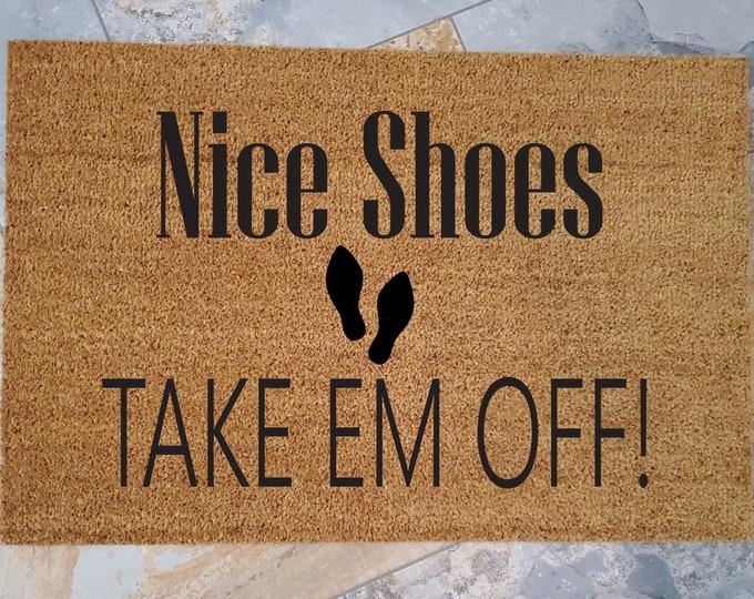 Doormat / Nice Shoes Take em Off! / Custom Doormat / Welcome Mat / Personalized Doormat / Funny Doormat / Gift for Friends / Gift Ideas