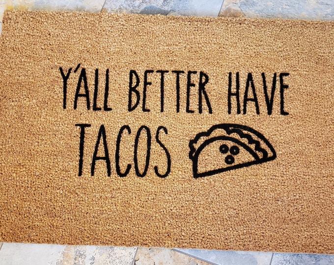 Y'all Better Have Tacos / Welcome Mat / Taco Doormat /Custom Doormat / Personalized Doormat / Funny Doormat / Housewarming Gifts / Tacos