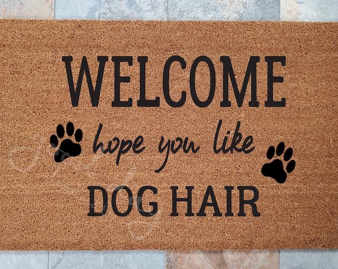 Welcome Hope You Like Dog Hair Door Mat / Door Mat / Welcome Mat / Custom Doormat / Pet Doormat / Pet Decor / Gift Idea / Dog Lovers Doormat