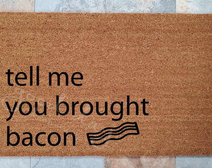 Tell Me You Brought Bacon Welcome Mat / Bacon Lovers Doormat / Custom Doormat / Personalized Doormat/ Gifts for Family / Gifts for Friends
