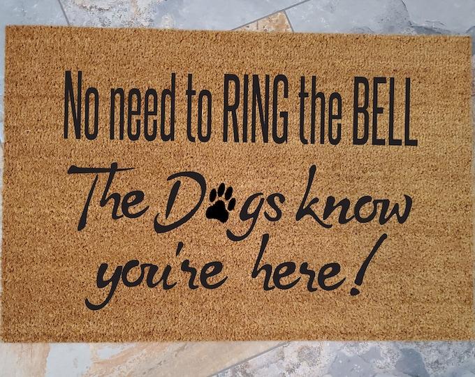 Doormat / No need to Ring the Bell / Dogs know your'e Here / Custom Doormat / Welcome Mat / Personalized Doormat / Funny Doormat