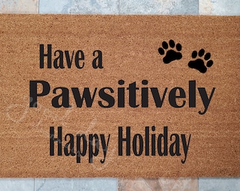 SUPER SALE - One Only / Have A Pawsitively Happy Holiday Doormat / Christmas Doormat / Welcome Mat / Pet Lovers / Custom Doormat / Doormats