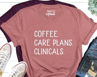 d0d60e395 Coffee Care Plans Clinicals Shirt, Nurse Shirt, Nursing School T-Shirt, Gift  for Nurse, Nursing Student, Future Nurse, ER Nurse, Labor Nurse