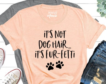 It/'s Not Dog Cat Hair It/'s Fur-Fetti Animal Lover Women Mens Gift Mum Mama Mom