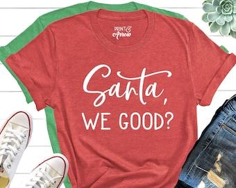 Santa We Good? Shirt, Santa Shirt, Funny Christmas Shirt, Ugly Christmas Sweater, Christmas Pajamas, Naughty or Nice, Dear Santa I Tried