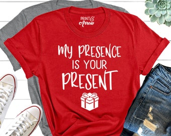 My Presence Is Your Present Shirt, Christmas Shirt for Women, Merry and Bright, Funny Christmas Shirt, Holiday Shirt, Gangsta Wrapper