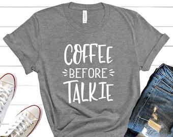 05eb6910 Coffee Before Talkie Shirt, Coffee Lovers Shirt, Coffee Shirt Women's, Funny  Coffee Shirt, Coffee Tee Shirts, Coffee TShirt, Gift for Friend
