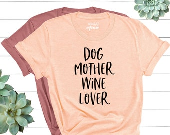 Dog Mother Wine Lover Shirt, Dog and Wine Lover, Dog Mom Shirt, Dog Mom T Shirt, Dog Lover Shirt, Fur Mama, Fur Mama Shirt, Pet Owner Shirt