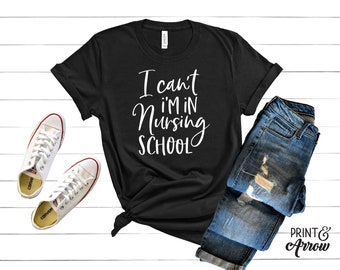 I Can't I'm In Nursing School Shirt, Funny Nursing School Tee, Nursing School T-Shirt, Nurse Shirt, Gift for Nursing Student, Future Nurse