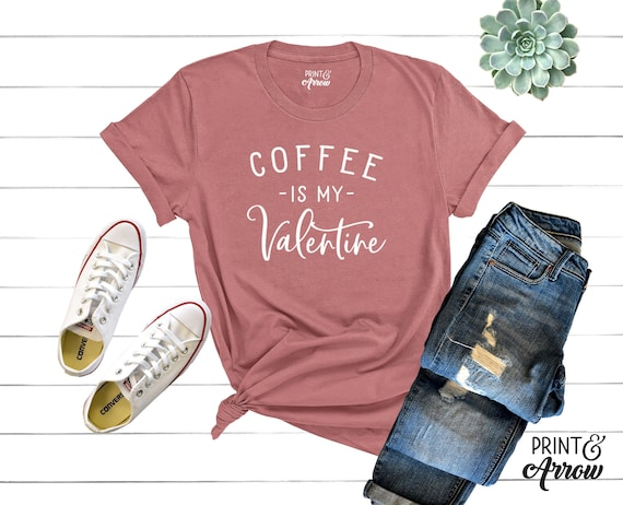 Coffee Is My Valentine Shirt Coffee Lovers Shirt Funny