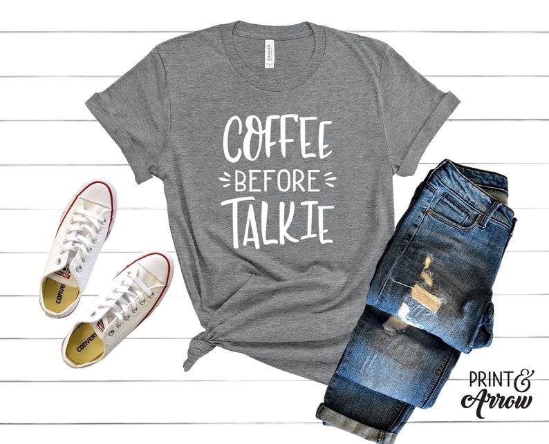 Coffee Before Talkie Shirt Coffee Lovers Shirt Coffee Shirt image 0
