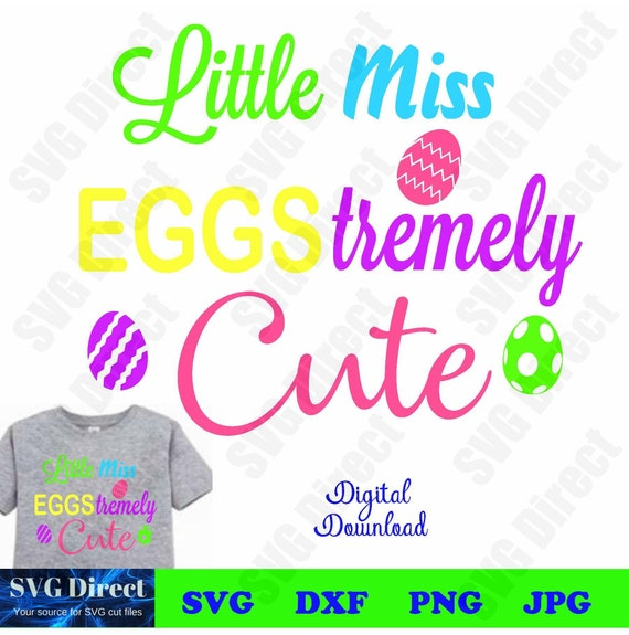 Little Miss Eggstremely Cute Svg Png Dxf Jpg Use With Etsy